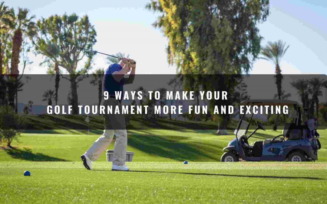 9 Ways to Make Your Golf Tournament More Fun and Exciting